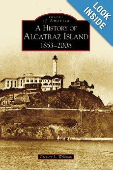 http://www.amazon.com/History-Alcatraz-Island-1853-2008-America/dp/073855815X/ref=sr_1_3?s=books&ie=UTF8&qid=1376227389&sr=1-3&keywords=alcatraz