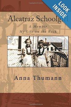 http://www.amazon.com/Alcatraz-Schoolgirl-Anna-Elizabeth-Thumann/dp/1461087864/ref=sr_1_9?s=books&ie=UTF8&qid=1376227389&sr=1-9&keywords=alcatraz